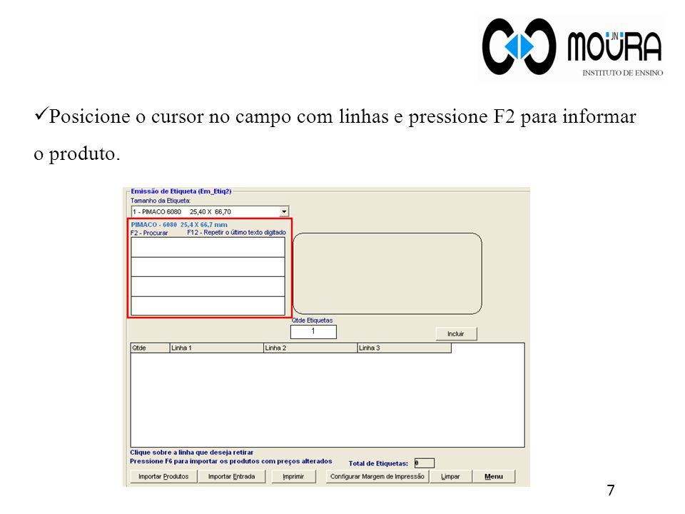 Posicione o cursor no campo com linhas e pressione F2 para informar o produto.