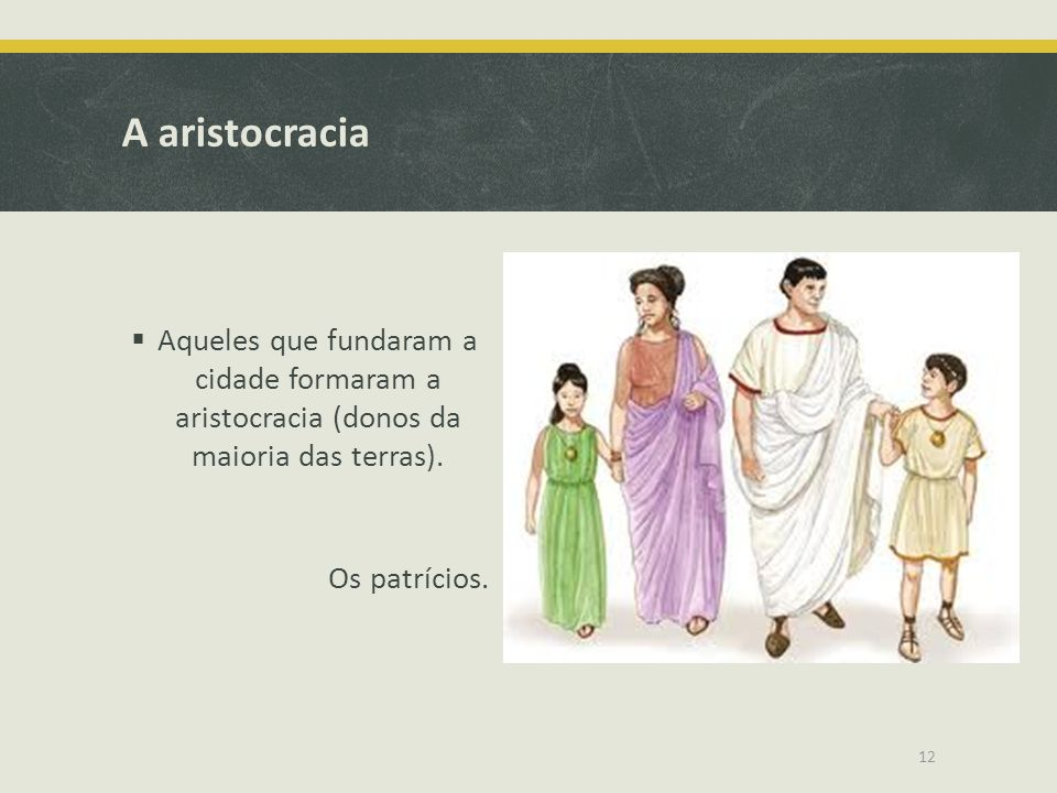 A aristocracia Aqueles que fundaram a cidade formaram a aristocracia (donos da maioria das terras).