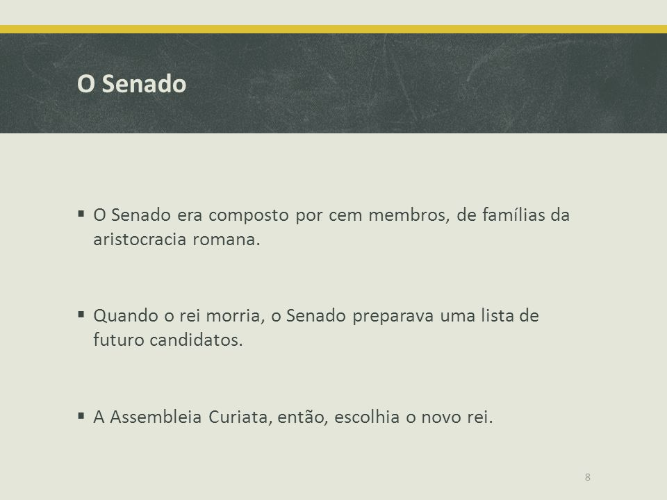 O Senado O Senado era composto por cem membros, de famílias da aristocracia romana.