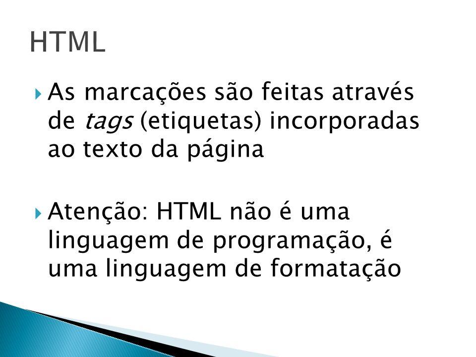 HTML As marcações são feitas através de tags (etiquetas) incorporadas ao texto da página.