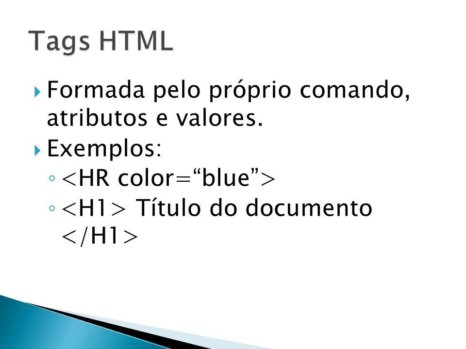 Tags HTML Formada pelo próprio comando, atributos e valores. Exemplos: