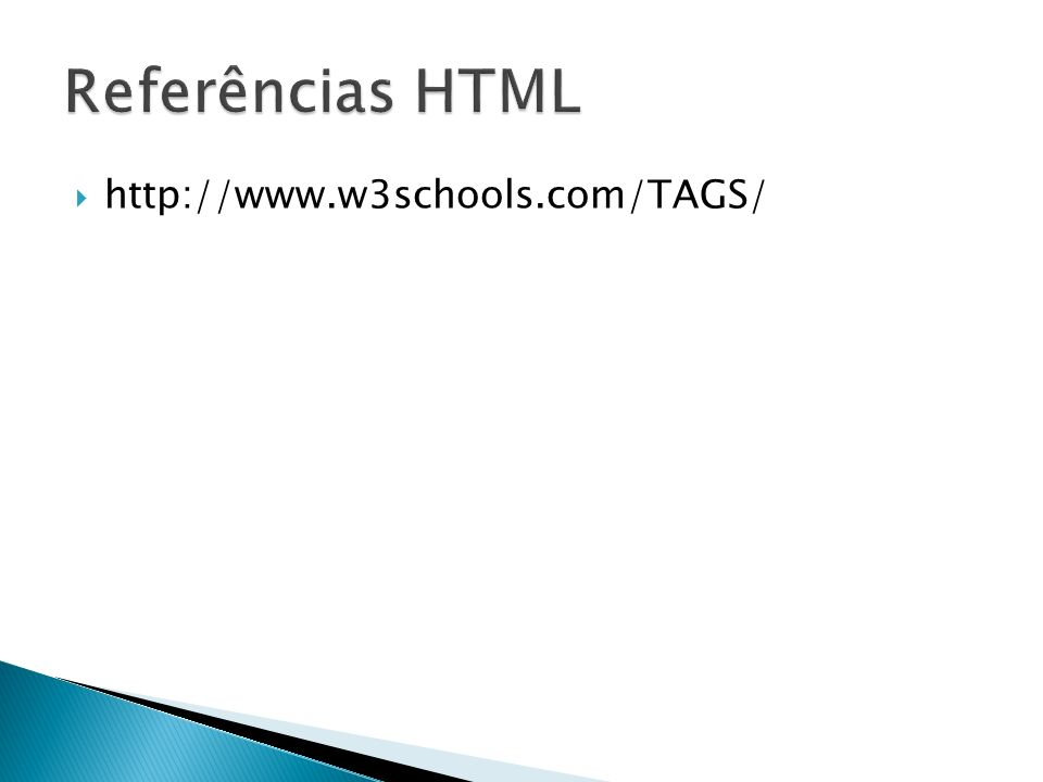 Referências HTML http://www.w3schools.com/TAGS/