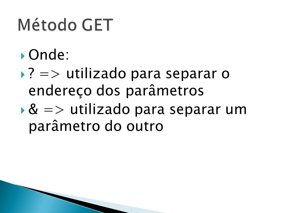 Método GET Onde: . => utilizado para separar o endereço dos parâmetros.