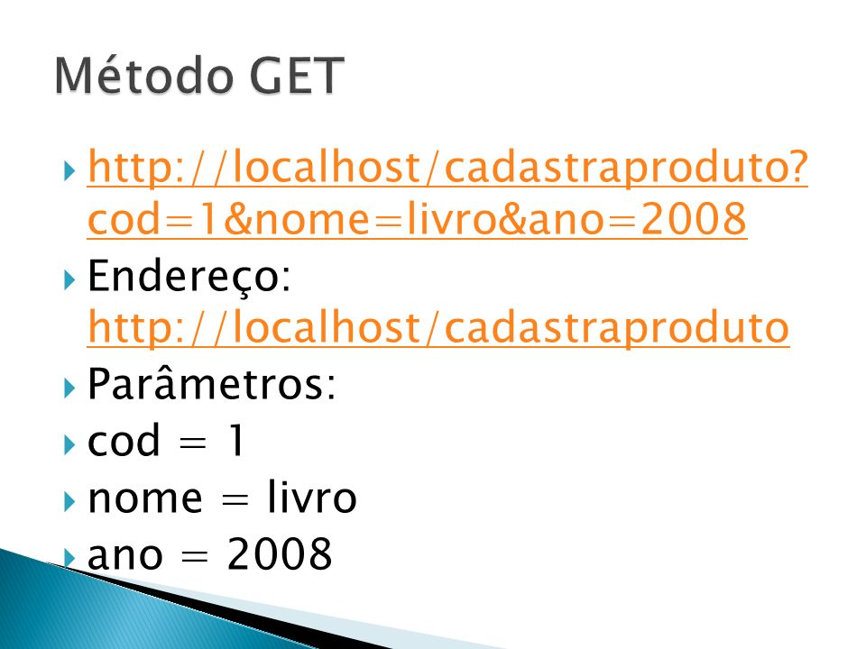 Método GET http://localhost/cadastraproduto cod=1&nome=livro&ano=2008