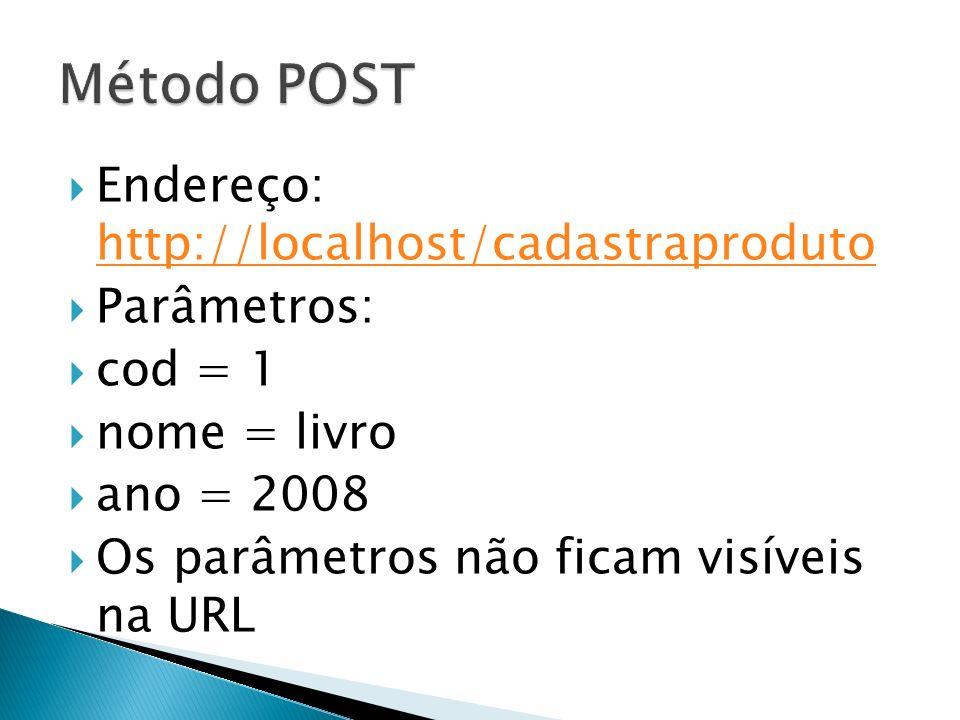 Método POST Endereço: http://localhost/cadastraproduto Parâmetros: