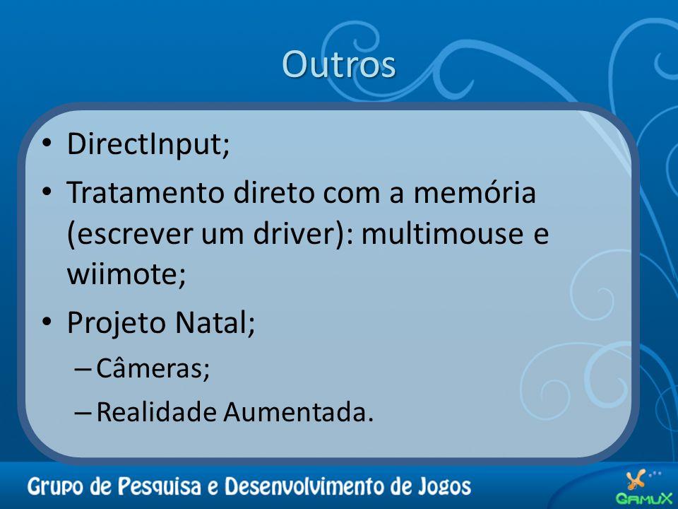 Outros DirectInput; Tratamento direto com a memória (escrever um driver): multimouse e wiimote; Projeto Natal;