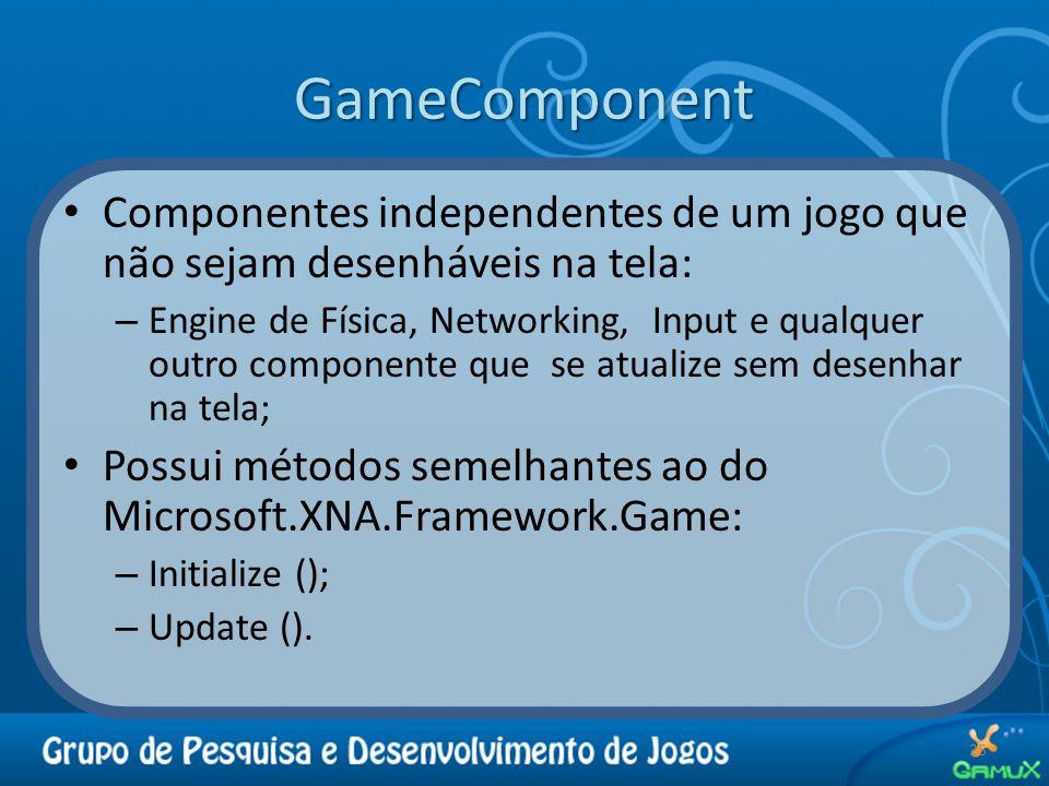 GameComponent Componentes independentes de um jogo que não sejam desenháveis na tela: