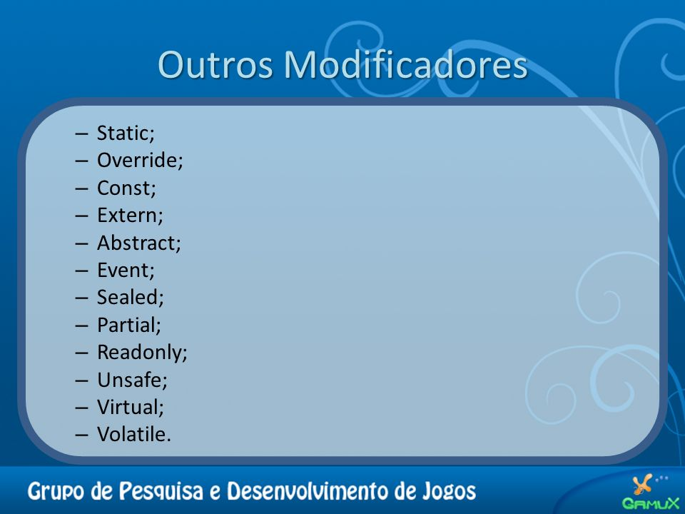 Outros Modificadores Static; Override; Const; Extern; Abstract; Event;