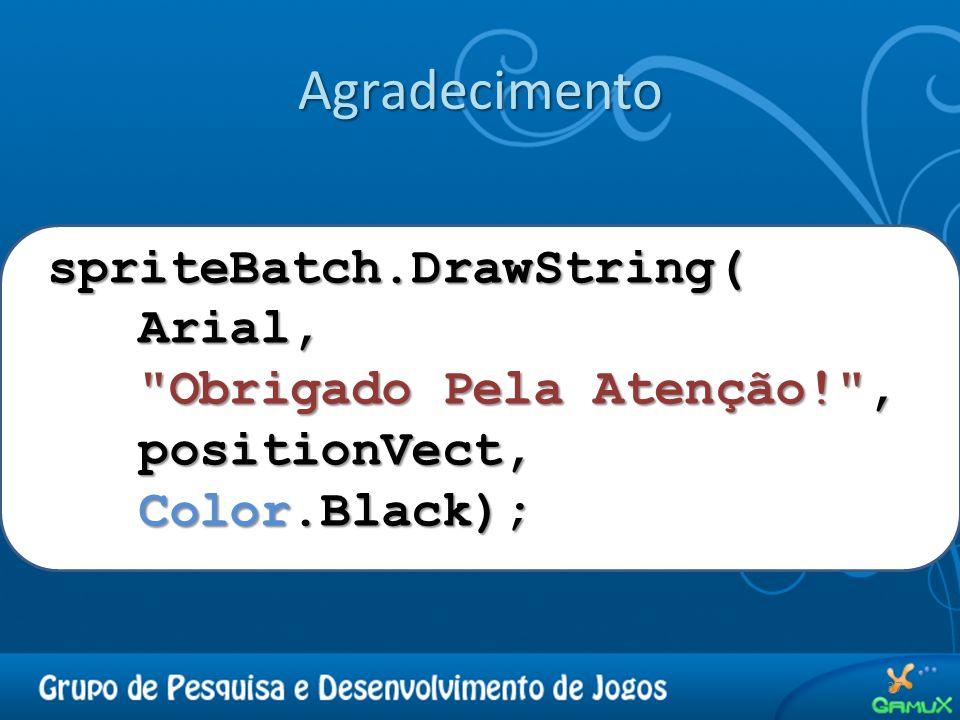 Agradecimento spriteBatch.DrawString( Arial, Obrigado Pela Atenção! ,