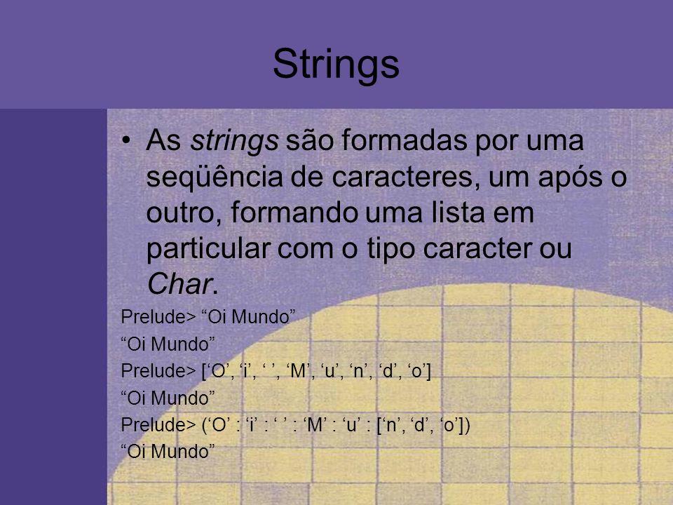 Strings As strings são formadas por uma seqüência de caracteres, um após o outro, formando uma lista em particular com o tipo caracter ou Char.