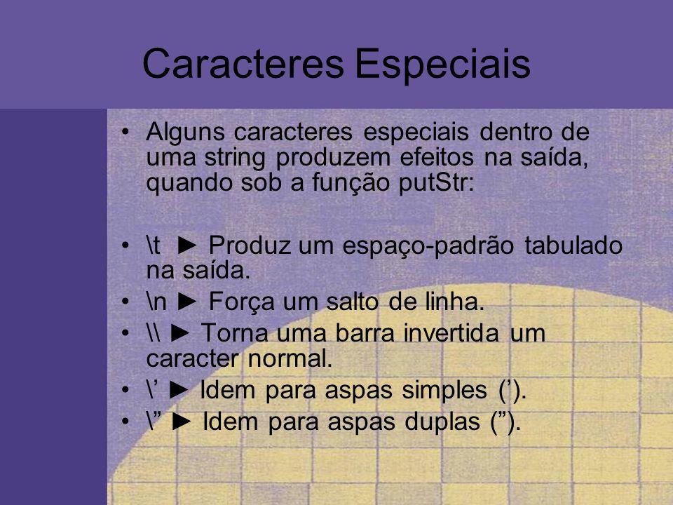Caracteres Especiais Alguns caracteres especiais dentro de uma string produzem efeitos na saída, quando sob a função putStr: