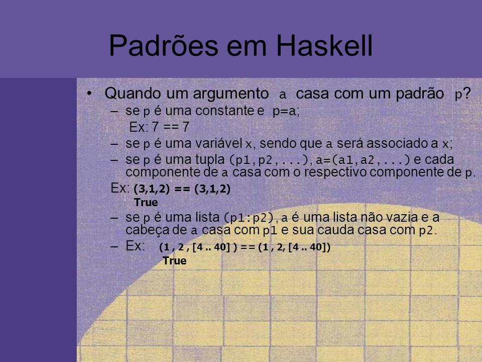 Padrões em Haskell Quando um argumento a casa com um padrão p