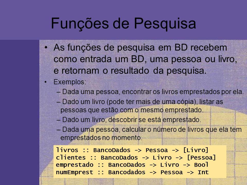 Funções de Pesquisa As funções de pesquisa em BD recebem como entrada um BD, uma pessoa ou livro, e retornam o resultado da pesquisa.