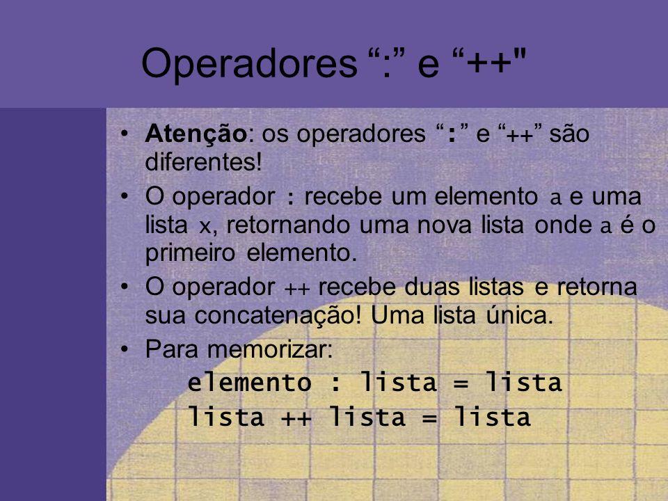 Operadores : e ++ Atenção: os operadores : e ++ são diferentes!