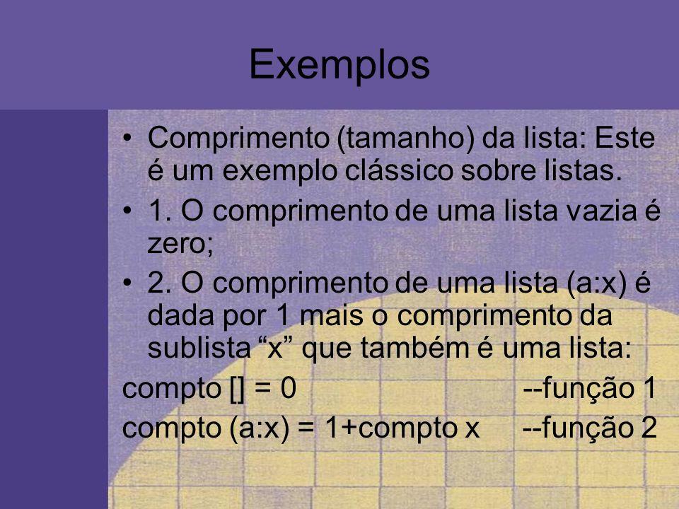 Exemplos Comprimento (tamanho) da lista: Este é um exemplo clássico sobre listas. 1. O comprimento de uma lista vazia é zero;