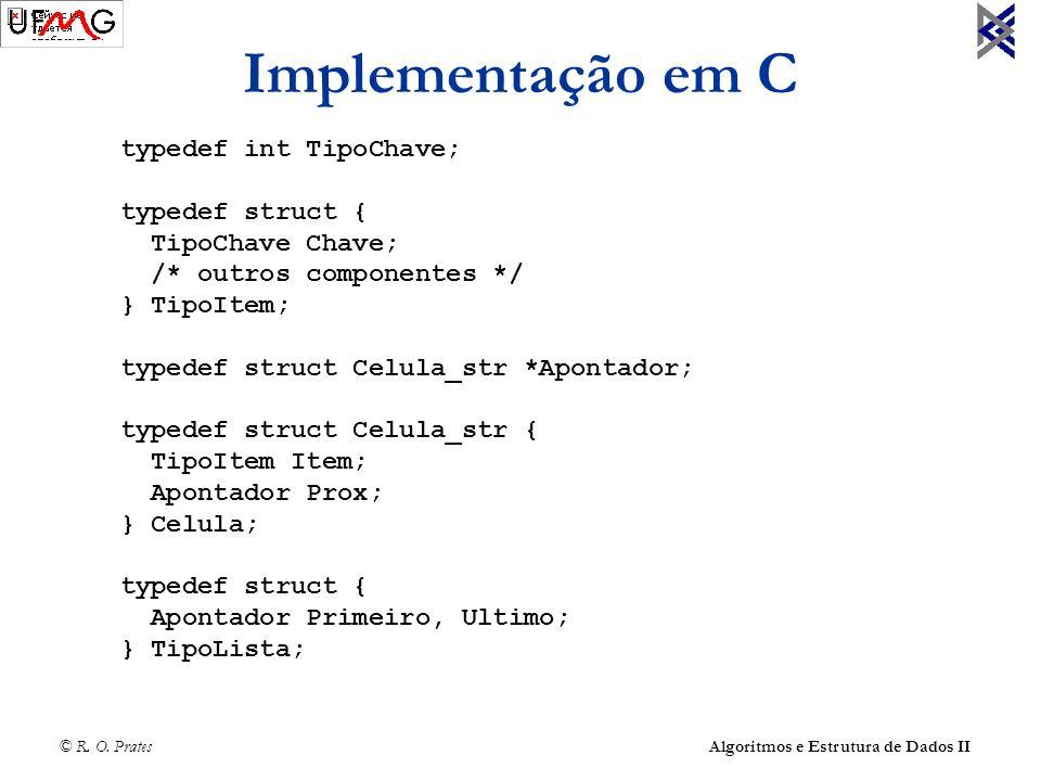 Implementação em C typedef int TipoChave; typedef struct {