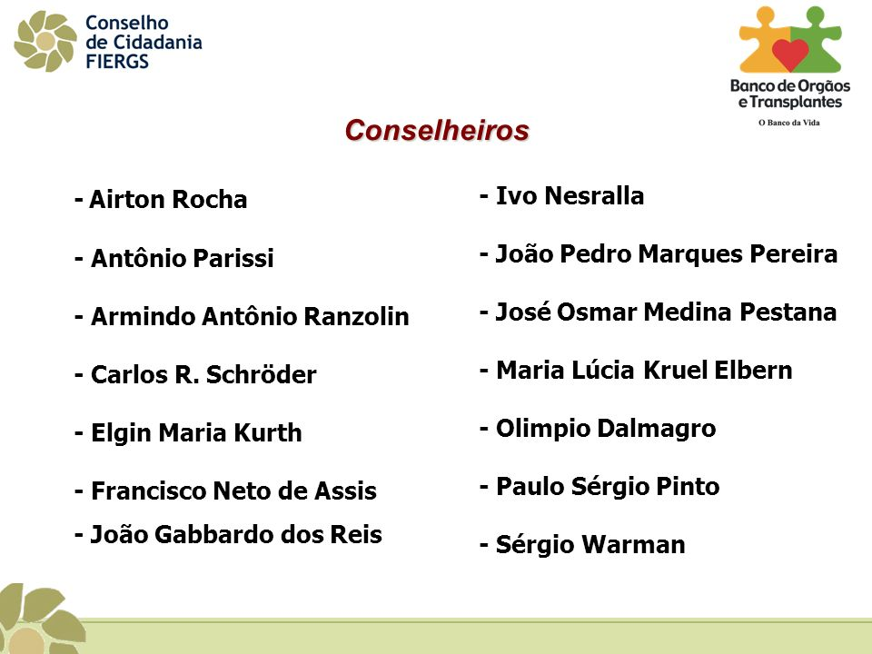 Conselheiros - Airton Rocha - Antônio Parissi - Armindo Antônio Ranzolin - Carlos R. Schröder - Elgin Maria Kurth - Francisco Neto de Assis.