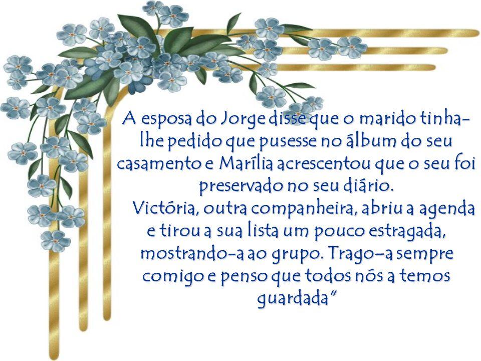 A esposa do Jorge disse que o marido tinha-lhe pedido que pusesse no álbum do seu casamento e Marília acrescentou que o seu foi preservado no seu diário.