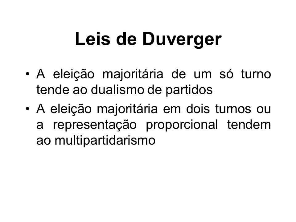 Leis de Duverger A eleição majoritária de um só turno tende ao dualismo de partidos.