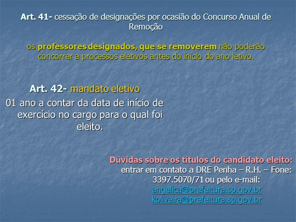 Art. 41- cessação de designações por ocasião do Concurso Anual de Remoção os professores designados, que se removerem não poderão concorrer a processos eletivos antes do início do ano letivo.