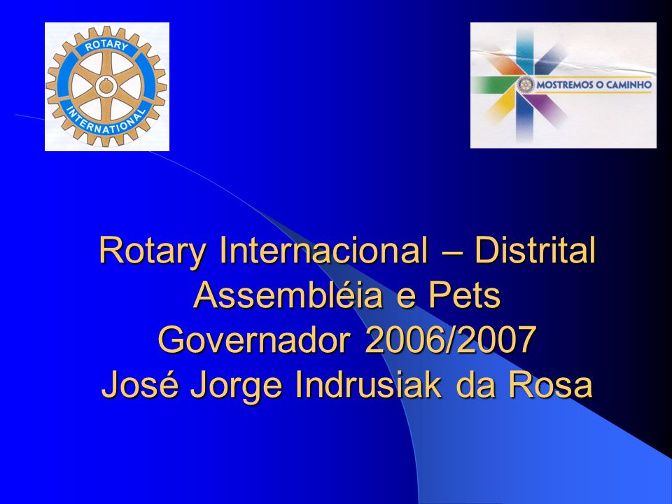 Rotary Internacional – Distrital Assembléia e Pets Governador 2006/2007 José Jorge Indrusiak da Rosa