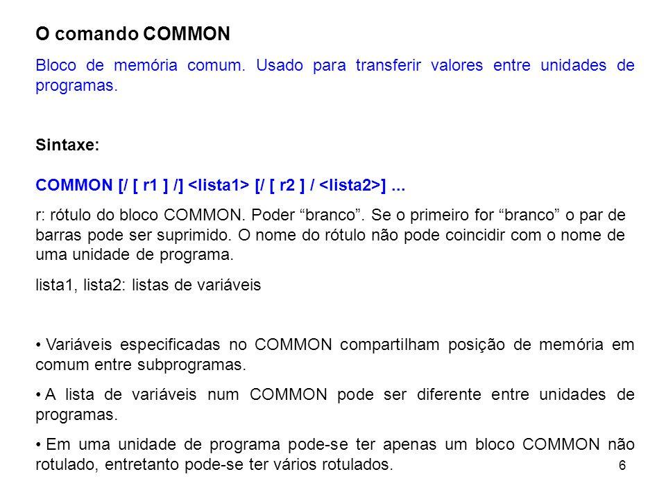O comando COMMON Bloco de memória comum. Usado para transferir valores entre unidades de programas.