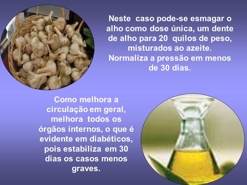 Neste caso pode-se esmagar o alho como dose única, um dente de alho para 20 quilos de peso, misturados ao azeite. Normaliza a pressão em menos de 30 dias.