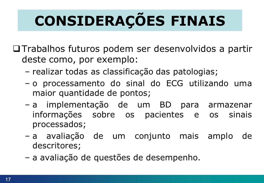 CONSIDERAÇÕES FINAIS Trabalhos futuros podem ser desenvolvidos a partir deste como, por exemplo: realizar todas as classificação das patologias;