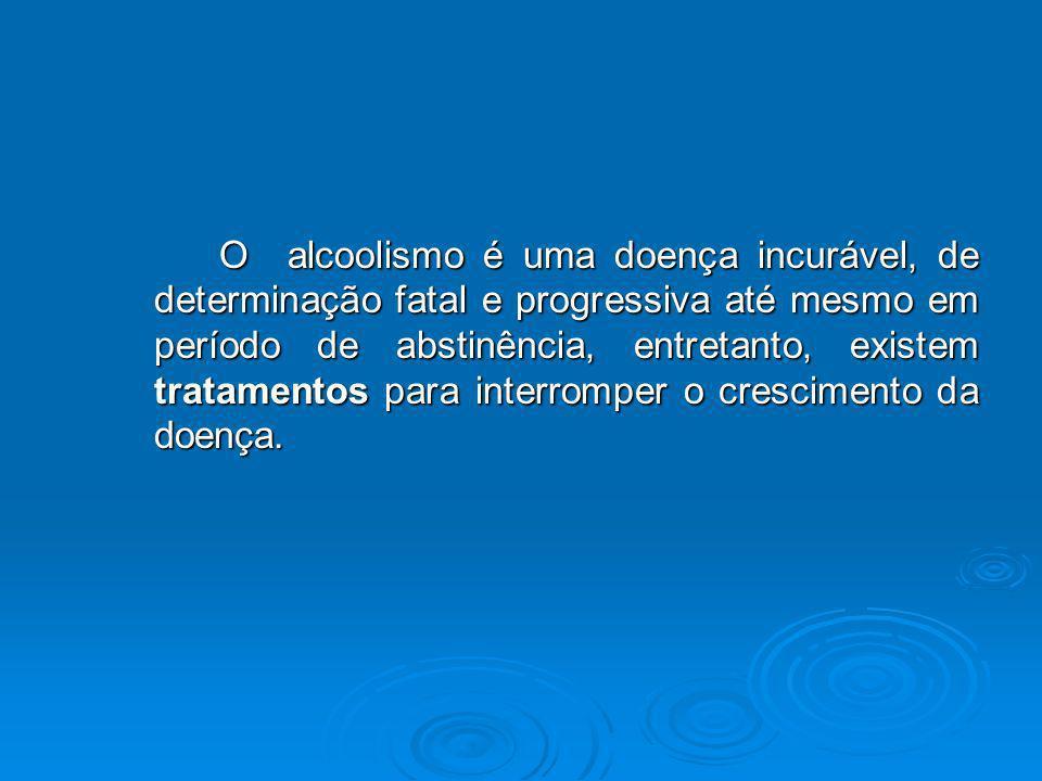 O alcoolismo é uma doença incurável, de determinação fatal e progressiva até mesmo em período de abstinência, entretanto, existem tratamentos para interromper o crescimento da doença.