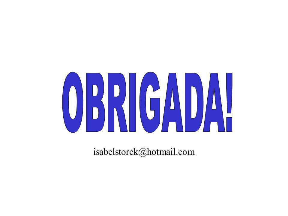 OBRIGADA! isabelstorck@hotmail.com
