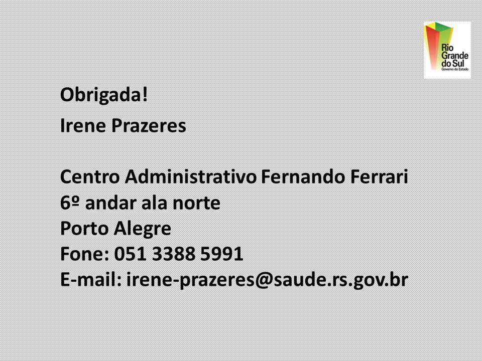Obrigada! Irene Prazeres. Centro Administrativo Fernando Ferrari. 6º andar ala norte. Porto Alegre.