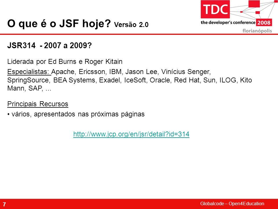 O que é o JSF hoje Versão 2.0 JSR314 - 2007 a 2009