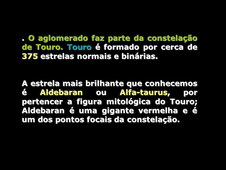 O aglomerado faz parte da constelação de Touro
