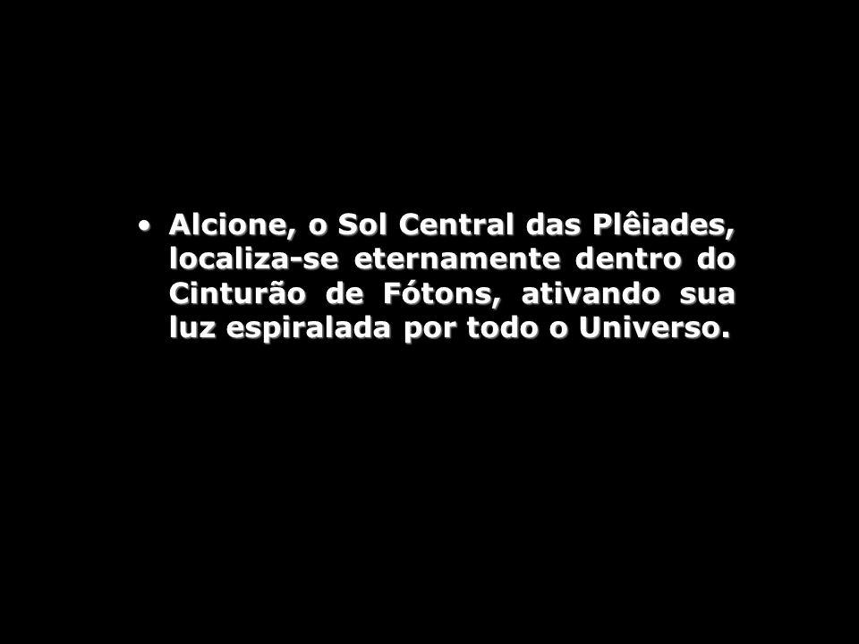 Alcione, o Sol Central das Plêiades, localiza-se eternamente dentro do Cinturão de Fótons, ativando sua luz espiralada por todo o Universo.