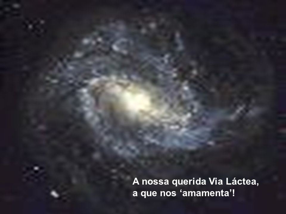 A nossa querida Via Láctea, a que nos 'amamenta'!