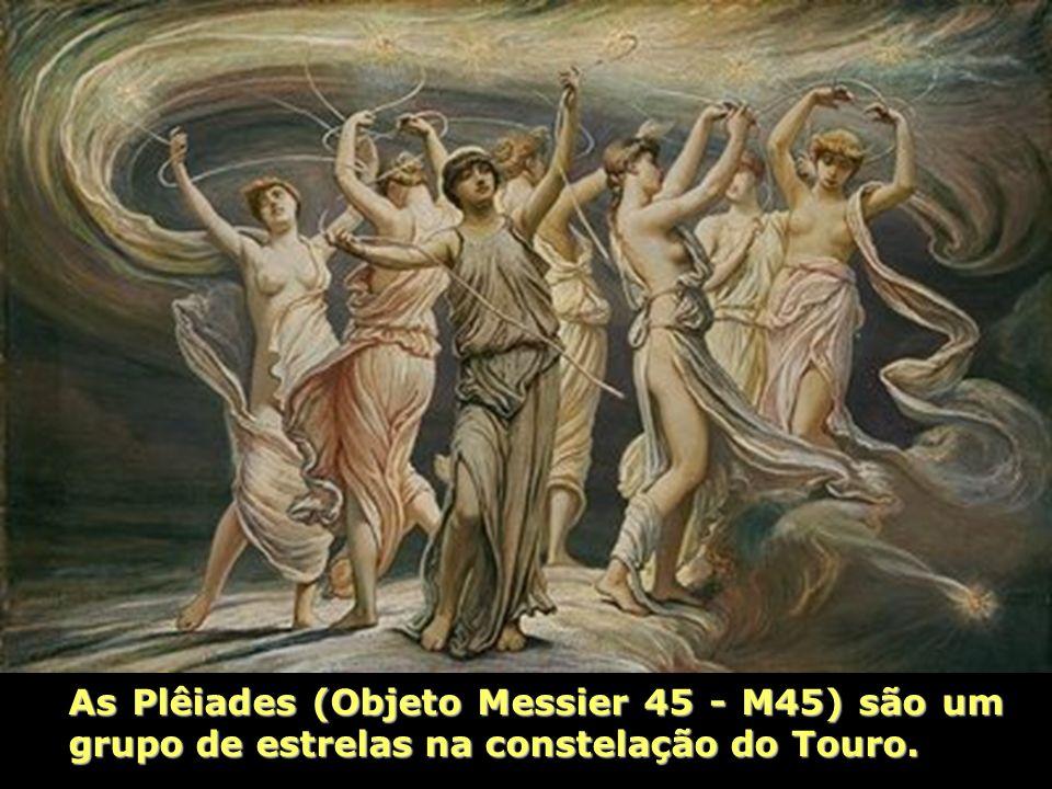 As Plêiades (Objeto Messier 45 - M45) são um grupo de estrelas na constelação do Touro.