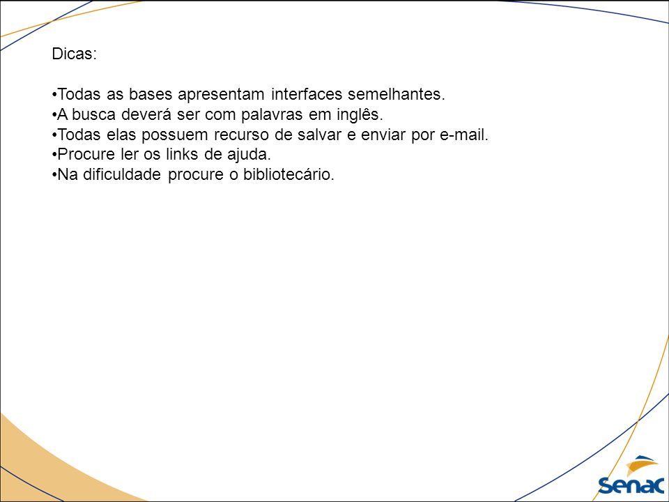 Dicas: Todas as bases apresentam interfaces semelhantes. A busca deverá ser com palavras em inglês.