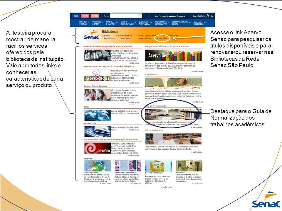 A testeira procura mostrar, de maneira fácil, os serviços oferecidos pela biblioteca da instituição. Vale abrir todos links e conhecer as características de cada serviço ou produto.