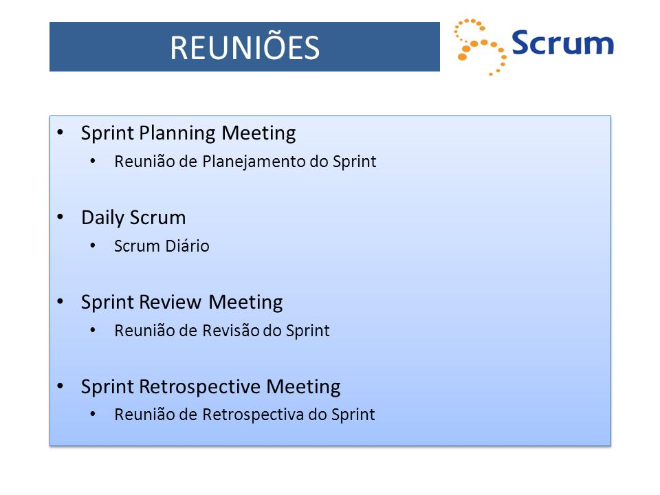 REUNIÕES Sprint Planning Meeting Daily Scrum Sprint Review Meeting