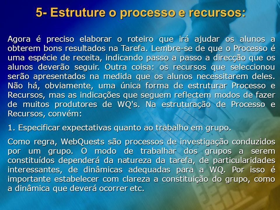 5- Estruture o processo e recursos: