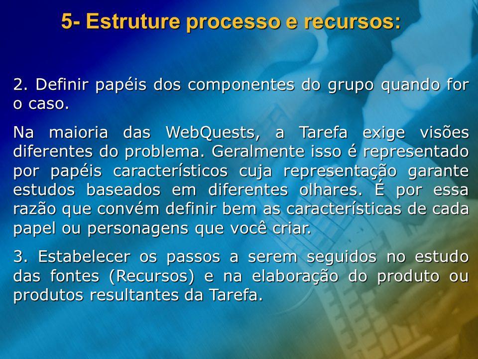 5- Estruture processo e recursos: