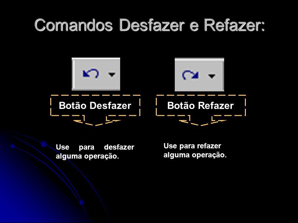 Comandos Desfazer e Refazer: