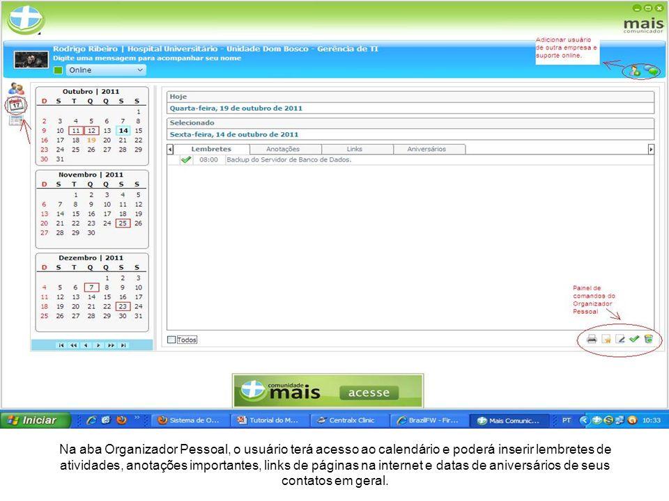 Na aba Organizador Pessoal, o usuário terá acesso ao calendário e poderá inserir lembretes de atividades, anotações importantes, links de páginas na internet e datas de aniversários de seus contatos em geral.