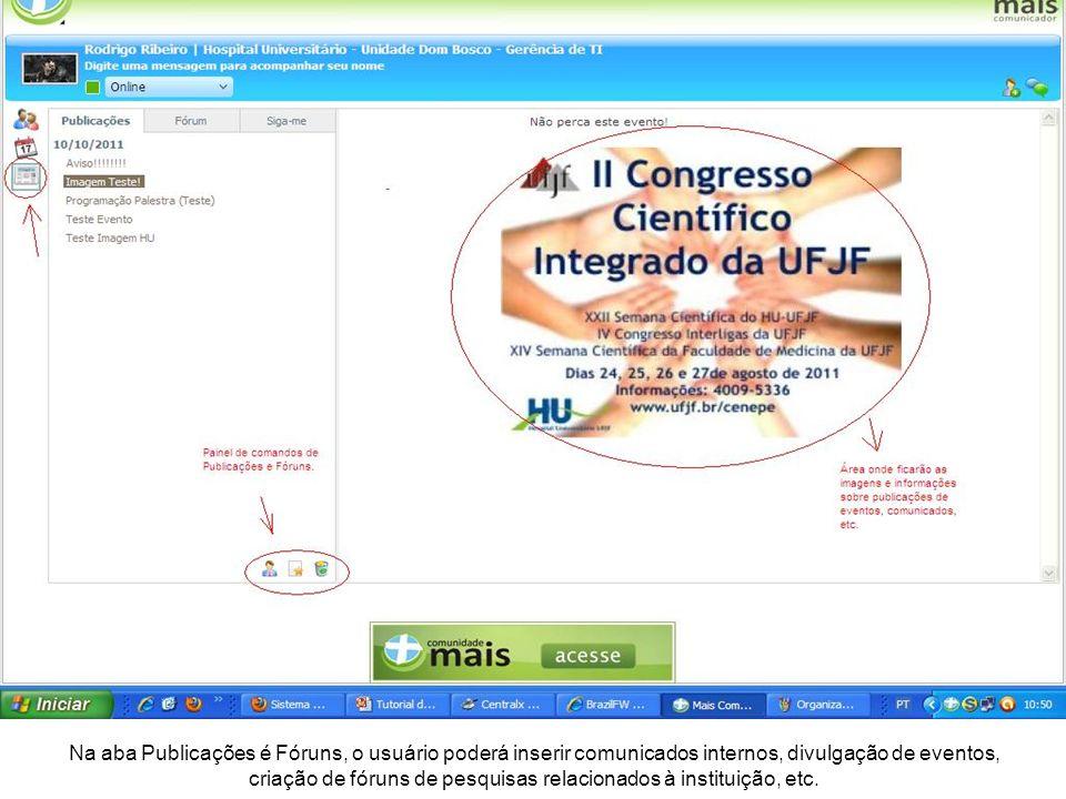 Na aba Publicações é Fóruns, o usuário poderá inserir comunicados internos, divulgação de eventos, criação de fóruns de pesquisas relacionados à instituição, etc.