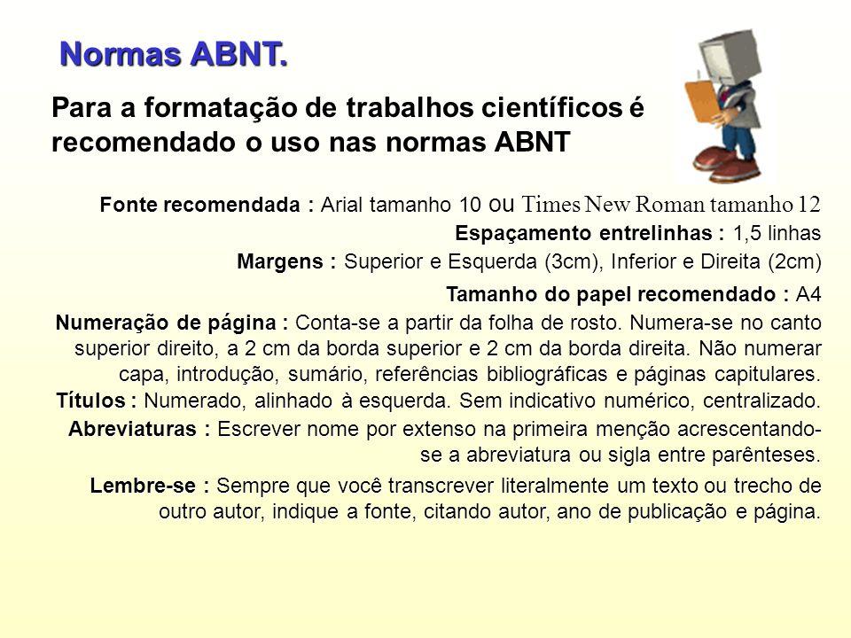 Normas ABNT. Para a formatação de trabalhos científicos é recomendado o uso nas normas ABNT.