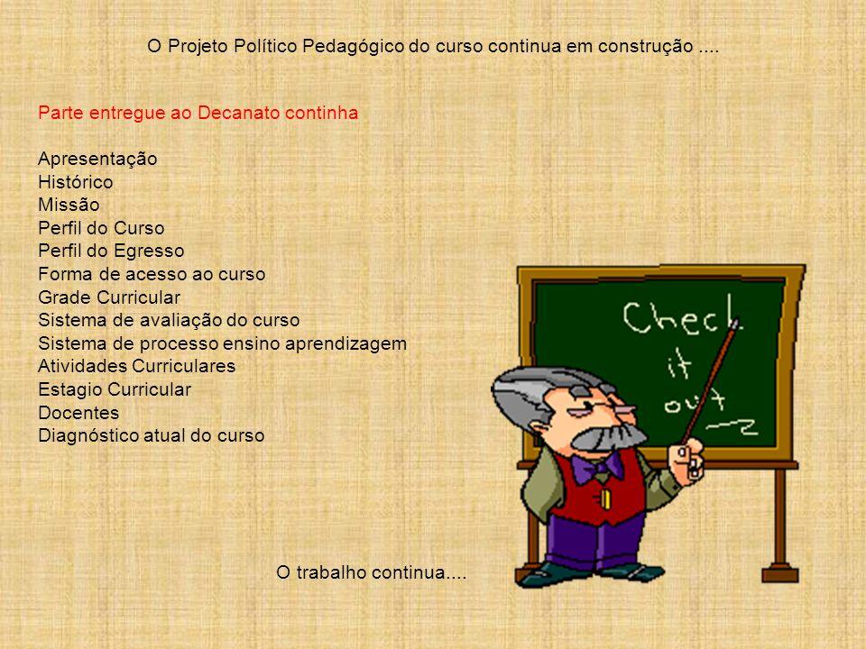O Projeto Político Pedagógico do curso continua em construção ....