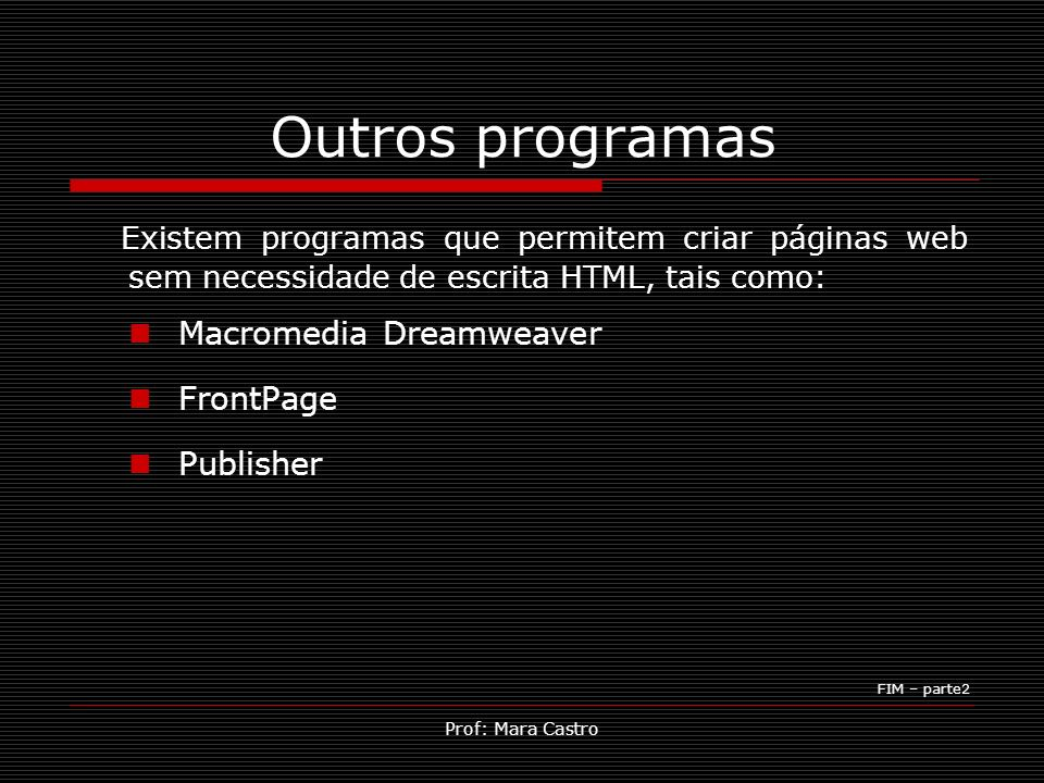 Outros programas Existem programas que permitem criar páginas web sem necessidade de escrita HTML, tais como: