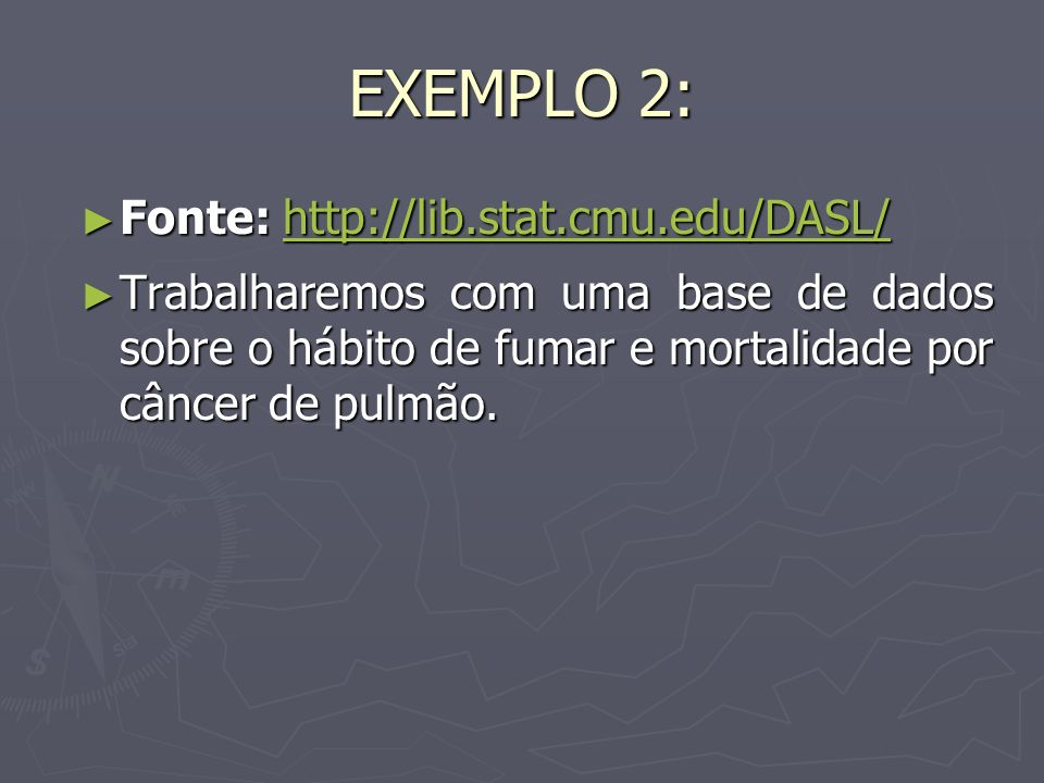 EXEMPLO 2: Fonte: http://lib.stat.cmu.edu/DASL/