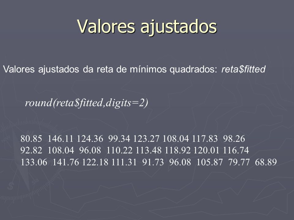 Valores ajustados round(reta$fitted,digits=2)
