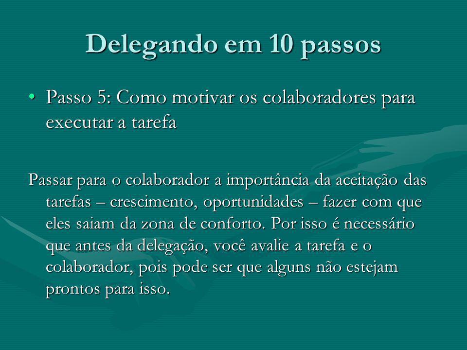 Delegando em 10 passosPasso 5: Como motivar os colaboradores para executar a tarefa.